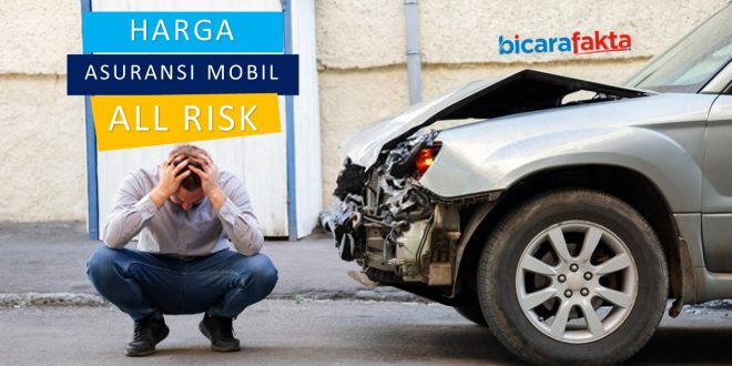 Harga Asuransi Mobil All Risk Berapa Ini Cara Menghitungnya